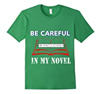 Be Careful Or You Ll End Up In My Novel Tshirt Book Author Forest Green