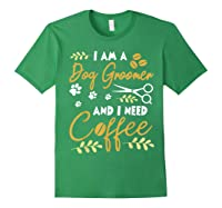 Am A Dog Groomer And Need Coffee Happy Dad Mom Shirts Forest Green