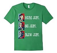 Trump More Jobs Obama No Jobs Clinton Blow Jobs Re Election T Shirt Forest Green