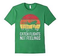 Catch Flights Not Feelings Gift For Retro Traveler Shirts Forest Green