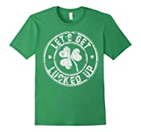Let S Get Lucked Up Shirt Great Saint Patrick S Day Gift Forest Green