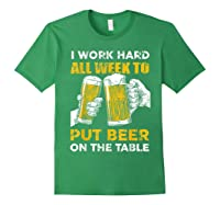 I Work Hard All Week To Put Beer On The Table T Shirt Forest Green
