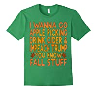 Apple Picking Cider Drinking And Impeach Trump This Fall T Shirt Forest Green