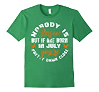Nobody's Perfect If You Are Born In July Birthday Gift Shirt Forest Green
