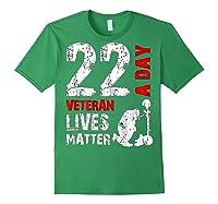 22 A Day Veteran Lives Matter T Shirt Veterans Day Shirt T Shirt Forest Green