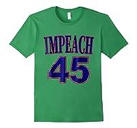 Impeach 45 Funny Political Anti President Trump Tshirt Forest Green