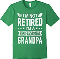 I'm Not Retired A Professional Grandpa Top Fathers Day Gift T-shirt Forest Green