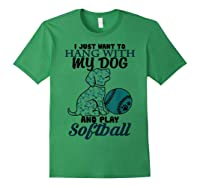 Just Want To Hang With My Dog And Play Softball Shirts Forest Green
