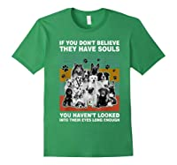 If You Don T Believe They Have Souls Tshirt Dog Lover Gifts T Shirt Forest Green
