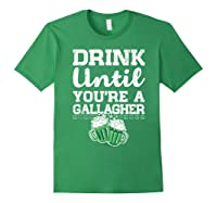 Drink Until You Re A Gallagher Saint Patrick S Day T Shirt Forest Green
