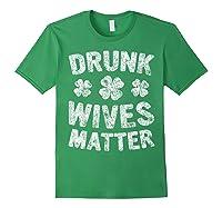 Drunk Wives Matter T Shirt Saint Patrick Day Gift Shirt Forest Green