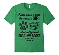 Funny There Was A Girl Who Really Loved Books Dogs T Shirt Forest Green