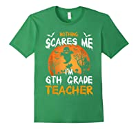 Nothing Scares Me I'm 6th Grade Tea Halloween Gift Shirts Forest Green