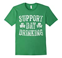 Support Day Drinking T Shirt Saint Patrick Day Gift Shirt Forest Green
