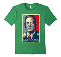 General Mad Dog Mattis 2020 Mattis For President Election T Shirt Forest Green