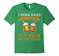 I Work Hard All Week To Put Beer On The Table Funny Beer Tsh Shirts Forest Green