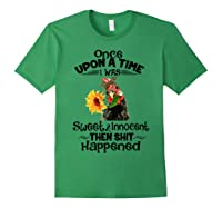 Once Upon A Time I Was Sweet Innocent Then Shit Happened Shirts Forest Green