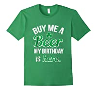 Funny Birthday Saint Patricks Day Buy Me A Beer T Shirt Forest Green