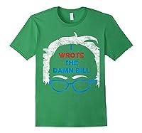 Wrote The Damn Bill Bernie Sanders 2020 Shirts Forest Green
