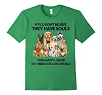 If You Don T Believe They Have Souls Tshirt Dog Lover Gifts Forest Green