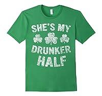 She S My Drunker Half T Shirt Saint Patrick Day Gift Shirt Forest Green