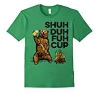 Shuh Duh Fuh Cup Bear Drinking Beer Camping Camp Fire Beer T Shirt Forest Green