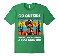 Go Outside Worst Case Scenario A Bear Kills You Vintage Shirts Forest Green