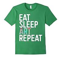 Eat Sleep Art Repeat T Shirt Funny Artist Creative Gift Forest Green