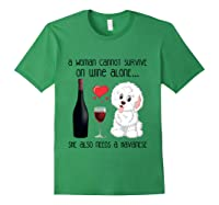 A Woman Cannot Survive On Wine Alone Havanese Lovers T Shirt Forest Green