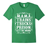 Mama Trains Trucks Prison Gettin Drunk Country Music Gift T-shirt Forest Green