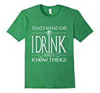 I Drink And I Know Things Saint Patrick Day T Shirt Forest Green