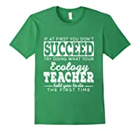 Best Ecology Science Tea Gifts First You Don T Succeed T Shirt Forest Green