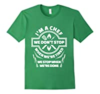 I M A Chef We Don T Stop Cooking Funny Culinary Chefs Gifts T Shirt Forest Green