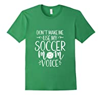 Don T Make Me Use My Soccer Mom Voice Goalie Mama Gift Shirts Forest Green