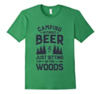 Camping Without Beer Is Just Sitting In The Woods Funny Shirts Forest Green