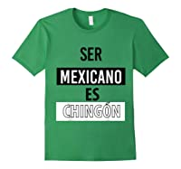 Being Mexican Is Chingon Shirts Forest Green