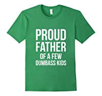 S Proud Father Of A Few Dumbass Father's Day T-shirt Forest Green