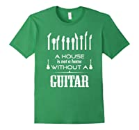 A House Is Not A Home Without A Guitar T Shirt Forest Green