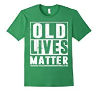 Old Lives Matter T-shirt 40th 50th 60th 70th Birthday Gift Forest Green