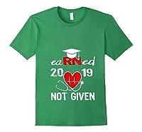 Earned Not Given Rn Registered Nurse 2019 Graduation T-shirt Forest Green
