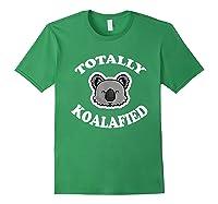Totally Koalafied T-shirt Funny Job Qualification Pun Joke Forest Green
