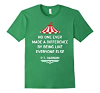 Barnum Quote No One Ever Made A Difference Shirts Forest Green