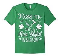 Shamrocks Kiss Me I Am A Hair Stylist Irish Drunk Whatever Shirts Forest Green