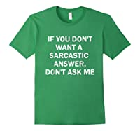 If You Don't Want A Sarcastic Answer Don't Ask Me Shirts Forest Green