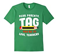 Dear Parents Tag Youre It Love Teas 2019 Last Day School Shirts Forest Green