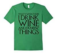 That's What I Do I Drink Wine And I Know Things T-shirt Forest Green