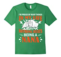 I'm Proud Many Things In My Life Nothing Beats Being A Nana Shirts Forest Green