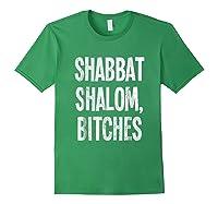 Shabbat Shalom Bitches - Funny Jewish Jew Shabbos T-shirt Forest Green