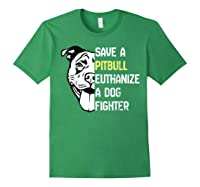 Save A Pitbull Euthanize A Dog Fighter Cool Shirts Forest Green