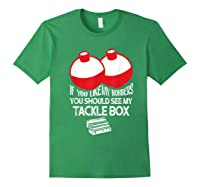 If You Like Bobbers See My Tackle Box Funny Fishing Shirts Forest Green
